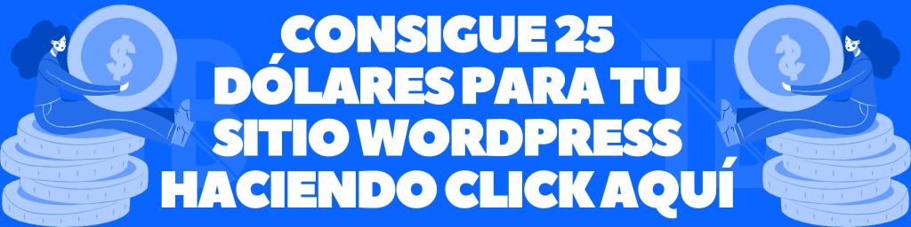 Consigue 25 dólares para tu sitio WordPress