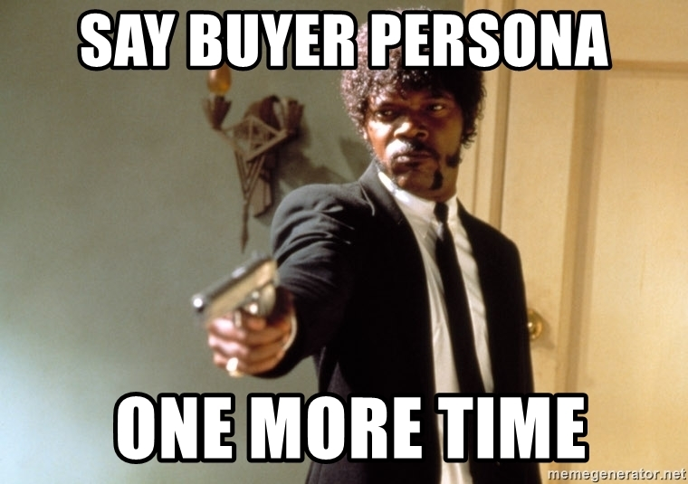 say buyer persona one more time meme