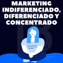 Marketing indiferenciado, diferenciado y concentrado